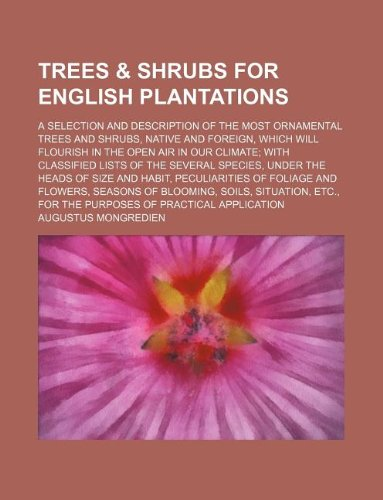 Trees & shrubs for English plantations; a selection and description of the most ornamental trees and shrubs, native and foreign, which will flourish ... several species, under the heads of size and