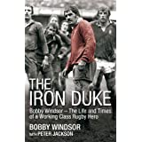 The Iron Duke: Bobby Windsor - The Life and Times of a Working-Class Rugby Heroby Bobby Windsor