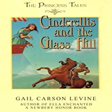 Cinderellis and the Glass Hill (       UNABRIDGED) by Gail Carson Levine Narrated by Jorjeana Marie