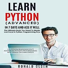 Python: Learn Python (Advanced): In 7 Days and Ace It Well | Livre audio Auteur(s) : Ronald Olsen Narrateur(s) : John Fehskens