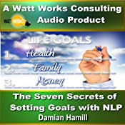 The Seven Secrets of Setting Goals with NLP | [Damian Hamill]