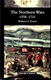 The Northern Wars: War, State and Society in Northeastern Europe, 1558 - 1721 (Modern Wars In Perspective) by Frost, Robert I. (2000) Paperback