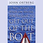 If You Want to Walk on Water, You've Got to Get Out of the Boat | [John Ortberg]
