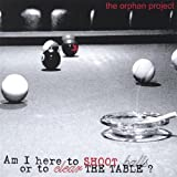 Am I Here to Shoot Balls Or to Clear the Table by Orphan Project (2004-09-02)