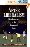 After Liberalism: Mass Democracy in the Managerial State.
