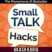 Small Talk Hacks: The People and Communication Skills You Need to Talk to Anyone & Be Instantly Likeable (       UNABRIDGED) by Akash Karia Narrated by Matt Stone