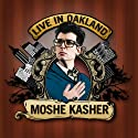 Live in Oakland Performance by Moshe Kasher Narrated by Moshe Kasher