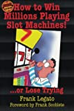 How to Win Millions Playing Slot Machines!: ...Or Lose Trying (Scoblete Get-the-Edge Guide)