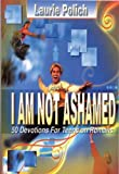 img - for I Am Not Ashamed: 50 Devotions for Teens on Romans book / textbook / text book