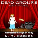 Dead Groupie Audiobook by S. Y. Robins Narrated by Meghan Kelly