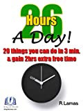 img - for 26 Hours A Day! 20 things you can do in 3 min. & gain 2 hours extra free time book / textbook / text book