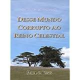 Sermões no Evangelho de Marcos (II) - DESSE MUNDO CORRUPTO AO REINO CELESTIAL