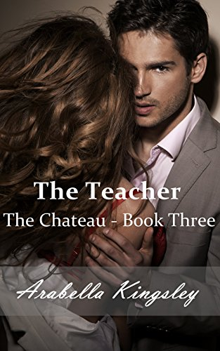 Arabella Kingsley - The Teacher: The Chateau