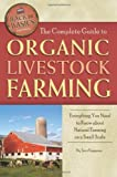 The Complete Guide to Organic Livestock Farming: Everything You Need to Know about Natural Farming on a Small Scale (Back-To-Basics Farming)