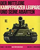 img - for Der mittlere Kampfpanzer Leopard und seine Abarten (Militarfahrzeuge) (German Edition) book / textbook / text book