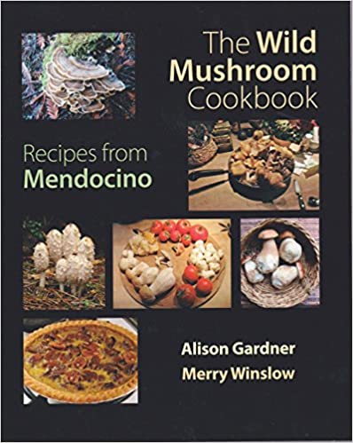 The Wild Mushroom Cookbook: Recipes From Mendocino, Merry Winslow; Alison Gardner