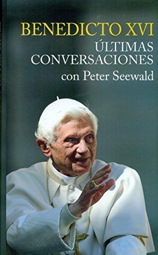 Benedicto XVI. Ultimas conversaciones con Peter Seewald (Testimonios)