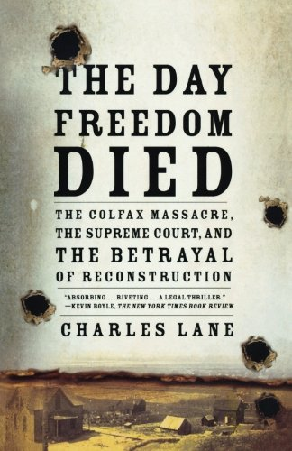 The Day Freedom Died: The Colfax Massacre, the Supreme...