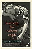 Waiting for Robert Capa: A Novel