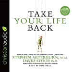 Take Your Life Back: How to Stop Letting the Past and Other People Control You | Stephen Arterburn,David Stoop