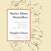 Stories About Storytellers: Publishing Alice Munro, Robertson Davies, Alistair MacLeod, Pierre Trudeau, and Others | [Douglas Gibson]