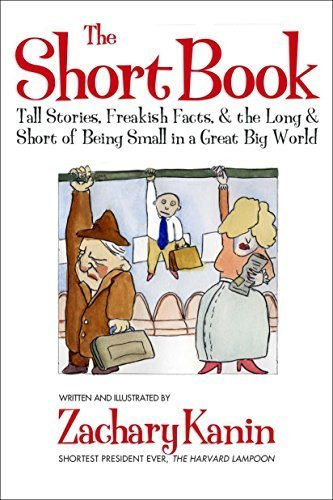 The Short Book: Tall Stories, Freakish Facts, and the Long and Short of Being Small in a Great Big World. by Kanin, Zachary (2007) Paperback PDF