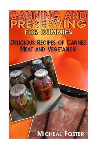 Canning and Preserving for Dummies: Delicious Recipes of Canned Meat and Vegetables!: (Canning And Preserving Recipes, Canning Recipes Cookbook) (Canned Meat Recipes, Pressure Canning Recipes) (Pressure Canning For Dummies compare prices)