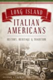 Long Island Italian Americans:: History, Heritage and Tradition (American Heritage)