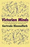 Victorian Minds: A Study of Intellectuals in Crisis and Ideologies in Transition (1566630770) by Himmelfarb, Gertrude