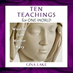 Ten Teachings for One World: Wisdom from Mother Mary | Gina Lake