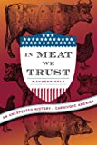 img - for In Meat We Trust: An Unexpected History of Carnivore America book / textbook / text book