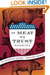 In Meat We Trust: An Unexpected Histo...
