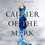 Carrier of the Mark (       UNABRIDGED) by Leigh Fallon Narrated by Nicola Barber