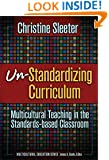 Un-Standardizing Curriculum: Multicultural Teaching in the Standards-based Classroom (Multicultural Education (Paper))