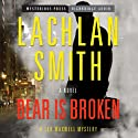 Bear Is Broken: A Ted Maxwell Mystery, Book 1 (       UNABRIDGED) by Lachlan Smith Narrated by R. C. Bray