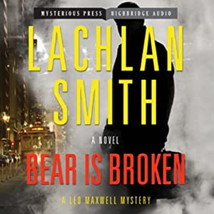 Bear Is Broken: A Ted Maxwell Mystery, Book 1 | [Lachlan Smith]