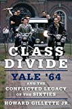 img - for Class Divide: Yale '64 and the Conflicted Legacy of the Sixties by Gillette Jr. Howard (2015-05-12) Hardcover book / textbook / text book