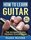 img - for How To Learn Guitar: The Ultimate Teach Yourself Guitar Book book / textbook / text book