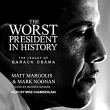 The Worst President in History: The Legacy of Barack Obama Audiobook by Matt Margolis, Mark Noonan Narrated by Mike Chamberlain