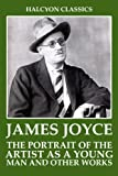 Image of The Portrait of the Artist as A Young Man and Other Works by James Joyce (Halcyon Classics)