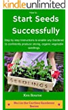 How to Start Seeds Successfully: Step by step instructions to enable any gardener to confidently produce strong, organic vegetable seedlings. (Cariboo Gardener Series Book 1)