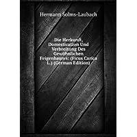 Die Herkunft, Domestication Und Verbreitung Des Gewöhnlichen Feigenbaums: (Ficus Carica L.) (German Edition)