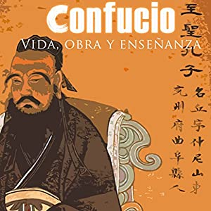 Confucio: Vida, Obra y Enseñanza [Confucius: Life, Work and Teachings] Audiobook