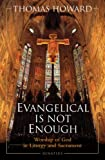 Evangelical is not Enough: Worship of God in Liturgy and Sacrament (0898702216) by Thomas Howard