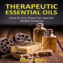 Therapeutic Essential Oils: How to Use Them for Specific Health Purpose | Livre audio Auteur(s) : Ben Alexi Narrateur(s) : Kevin Theis