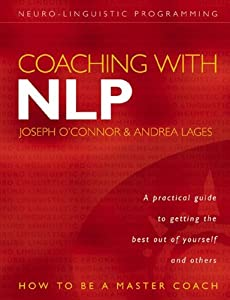 Coaching with NLP: How to be a Master Coach [Paperback] –by Joseph O'Connor (Author), Andrea Lages (Author)