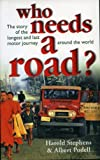 img - for Who Needs a Road: The Story of the Longest and Last Motor Journey Around the World book / textbook / text book