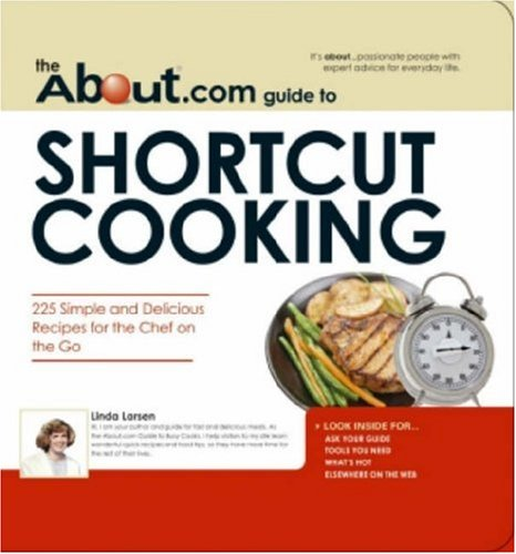 The About.Com Guide To Shortcut Cooking: 225 Simple and Delicious Recipes for the Chef on the Go (About.com Guides): Linda Larsen: 9781598692730: Amazon.com: Books