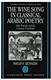 Maxwell F. Kennedy The Wine Song in Classical Arabic Poetry: AB=U Nuw=as and the Literary Tradition (Oxford Oriental Monographs)