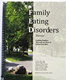 Family Eating Disorders Manual: Guiding Families Through the Maze of Eating Disorders